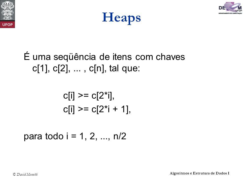 Heaps É uma seqüência de itens com chaves c[1], c[2], ...